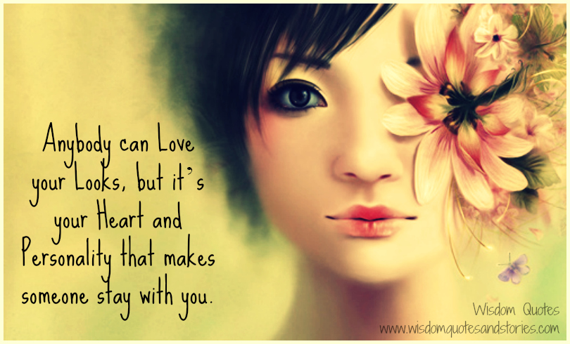 Anybody can love your looks but it's your heart and personality improvement  that makes someone stay with you
