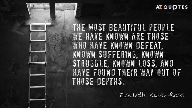 Quotation-Elisabeth-Kubler-Ross-The-most-beautiful-people-we-have-known-are-those-who-16-39-26