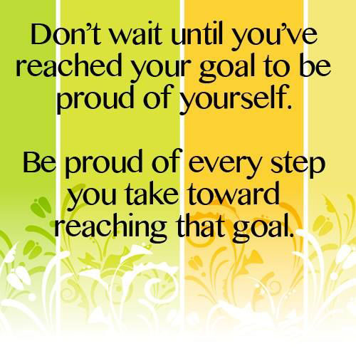 be proud every step take towards goal life quotes sayings pictures