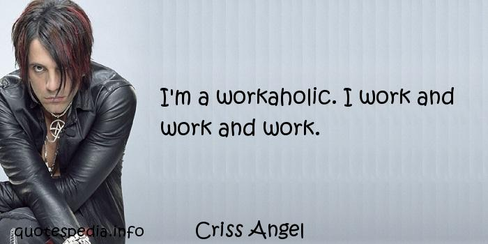 workaholic Criss Angel