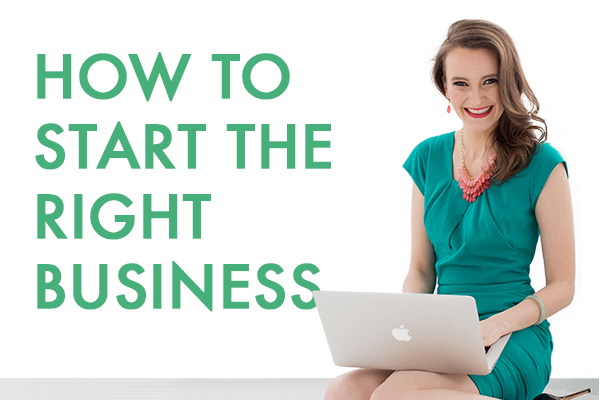 How to choose the right business : how-to-start-the-right-business