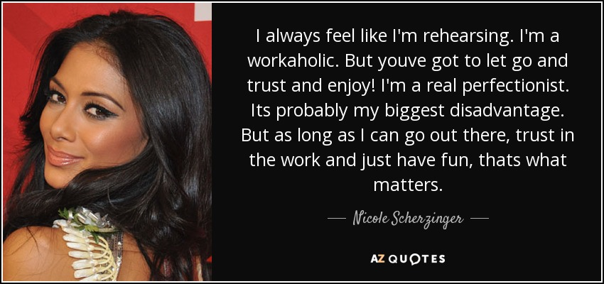 workaholic quote-i always feel like i m rehearsing i m a workaholic