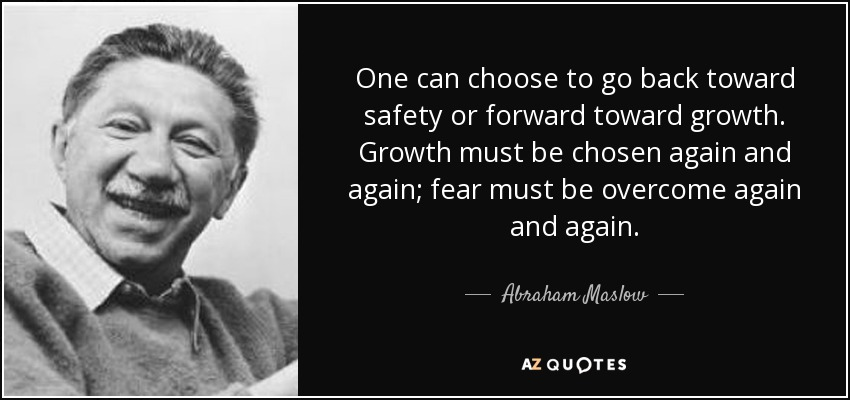 Maslow's Need Hierarchy Theory of Motivation :one-can-choose-to-go-back-toward-safety-or-forward-toward-growth-growth-must-be-chosen-abraham-maslow-37-34-21