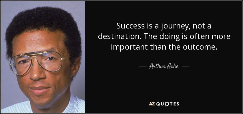 Process is the prize: success is a journey by arthur ashe Quote