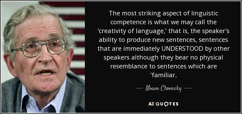 quote-the-most-striking-aspect-of-linguistic-competence-is-what-we-may-call-the-creativity-noam-chomsky-84-40-61