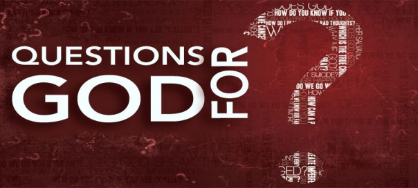 The true nature of God- Question For GOD